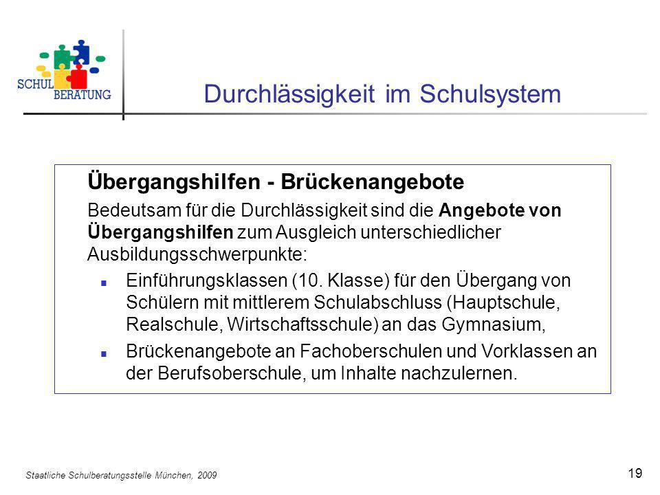 Staatliche Schulberatungsstelle München, 2009 19 Durchlässigkeit im Schulsystem Übergangshilfen - Brückenangebote Bedeutsam für die Durchlässigkeit si