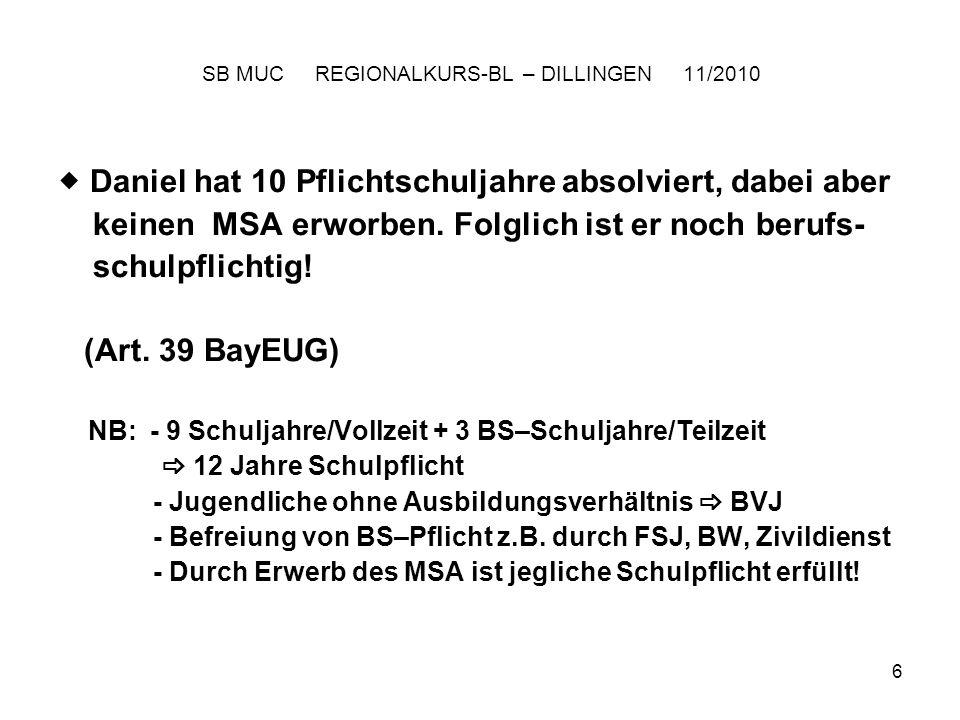 7 SB MUC REGIONALKURS-BL – DILLINGEN 11/2010 Hat Daniel als externer Bewerber erfolgreich am qualifizierenden Hauptschulabschluss (Quali) teilgenommen.