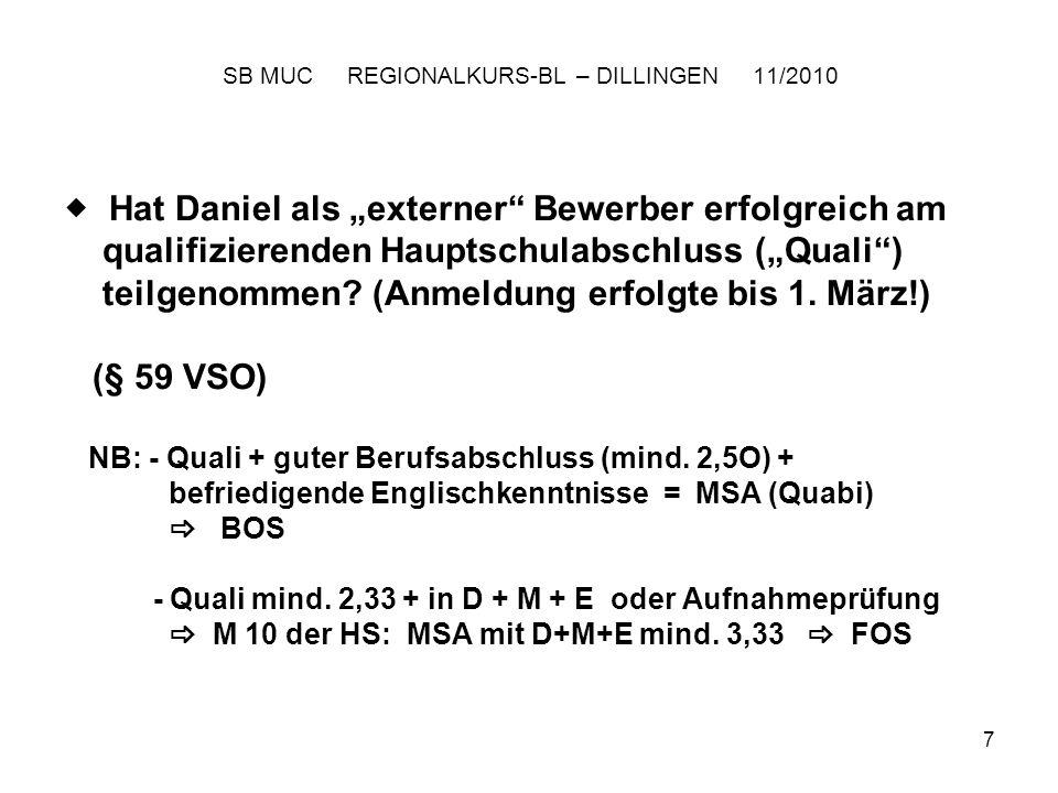 8 SB MUC REGIONALKURS-BL – DILLINGEN 11/2010 Daniel kann in die M 10 der HS eintreten, da Latein wegfällt und Geschichte (Note 5) mit Erdkunde (Note 3) verrechnet wird (s.