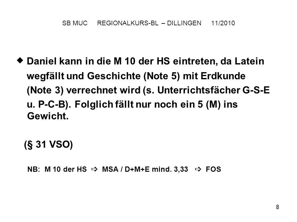 9 SB MUC REGIONALKURS-BL – DILLINGEN 11/2010 Bei einem Wechsel vom GYM an die RS zählt L 5 nicht, M + Ges (2x5) sind jedoch ebenfalls Vorrückungsfächer.