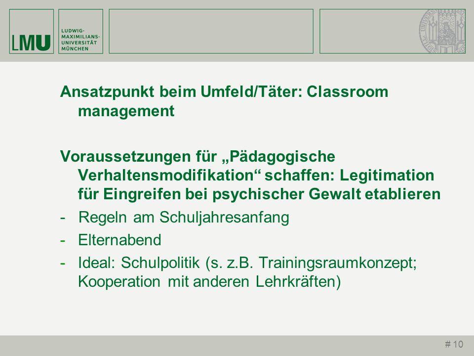 # 10 Ansatzpunkt beim Umfeld/Täter: Classroom management Voraussetzungen für Pädagogische Verhaltensmodifikation schaffen: Legitimation für Eingreifen