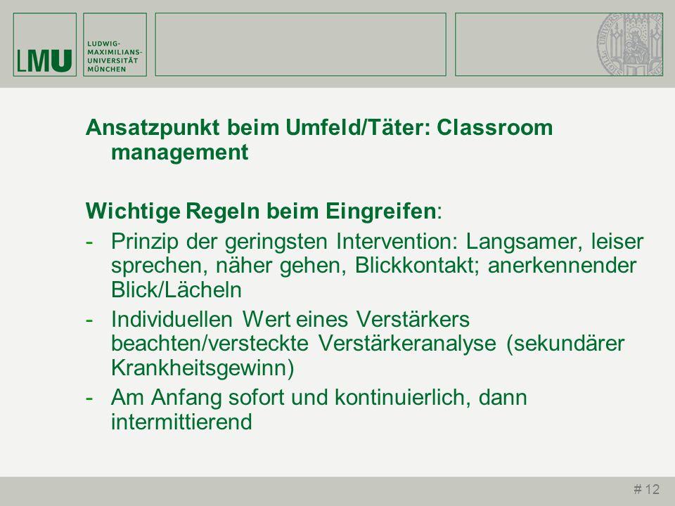# 12 Ansatzpunkt beim Umfeld/Täter: Classroom management Wichtige Regeln beim Eingreifen: -Prinzip der geringsten Intervention: Langsamer, leiser spre