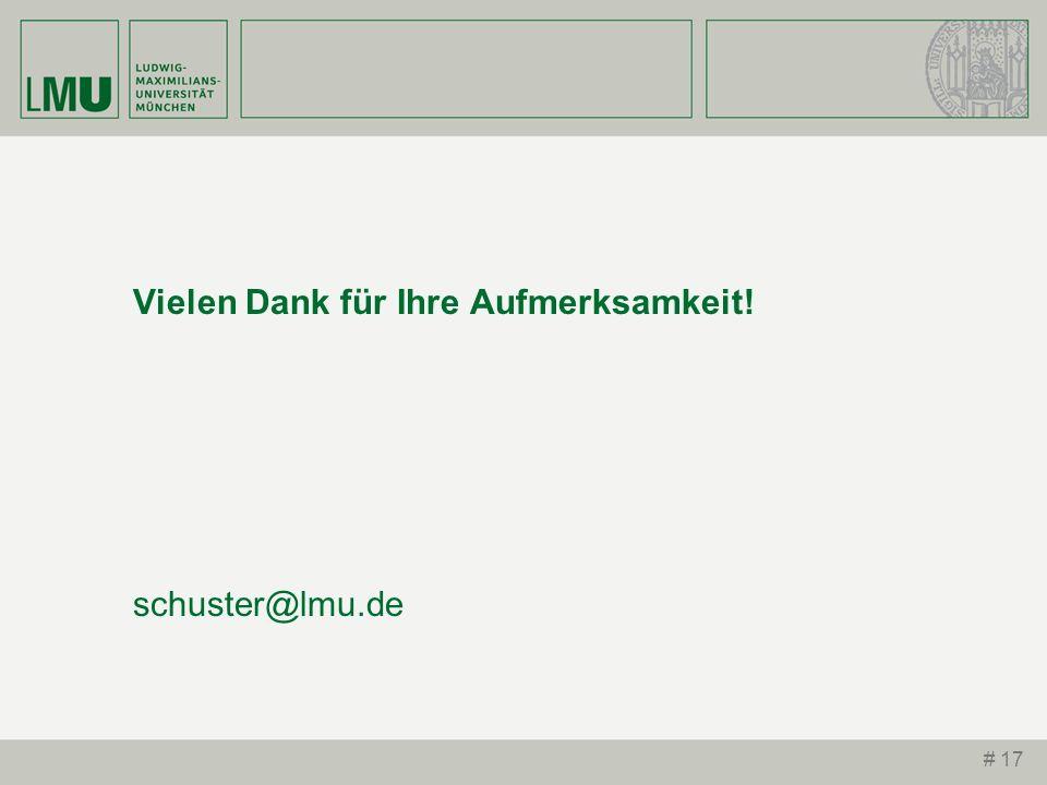 # 17 Vielen Dank für Ihre Aufmerksamkeit! schuster@lmu.de