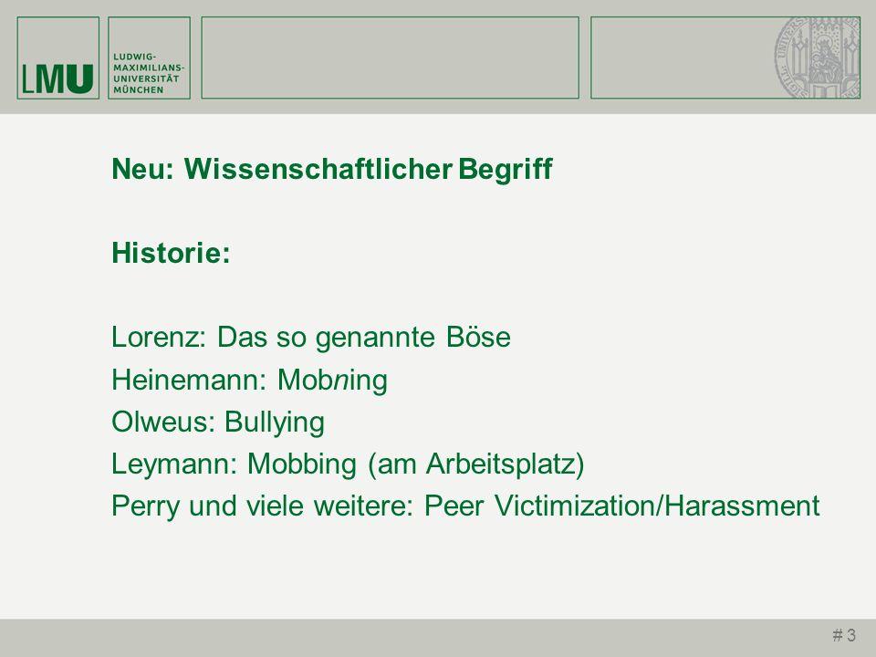 # 3 Neu: Wissenschaftlicher Begriff Historie: Lorenz: Das so genannte Böse Heinemann: Mobning Olweus: Bullying Leymann: Mobbing (am Arbeitsplatz) Perr