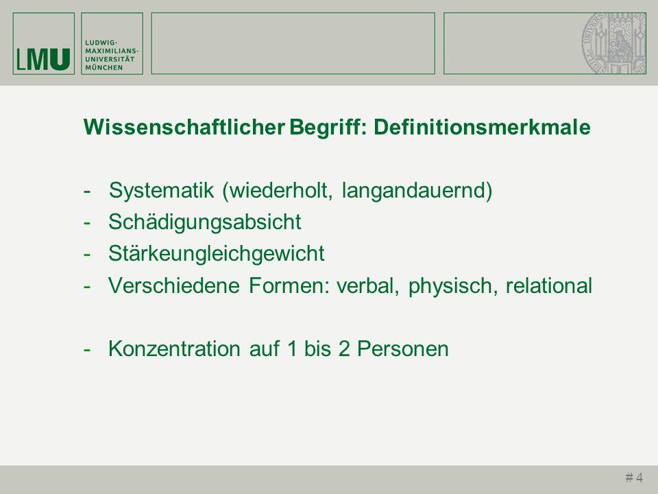 # 4 Wissenschaftlicher Begriff: Definitionsmerkmale - Systematik (wiederholt, langandauernd) -Schädigungsabsicht -Stärkeungleichgewicht -Verschiedene
