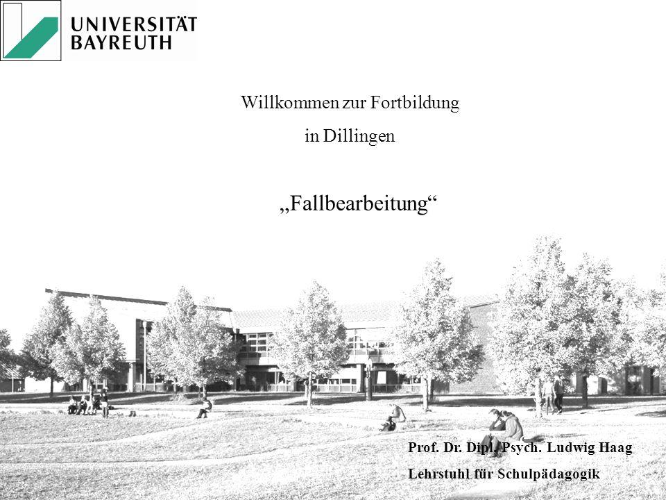 Willkommen zur Fortbildung in Dillingen Fallbearbeitung Prof. Dr. Dipl.-Psych. Ludwig Haag Lehrstuhl für Schulpädagogik