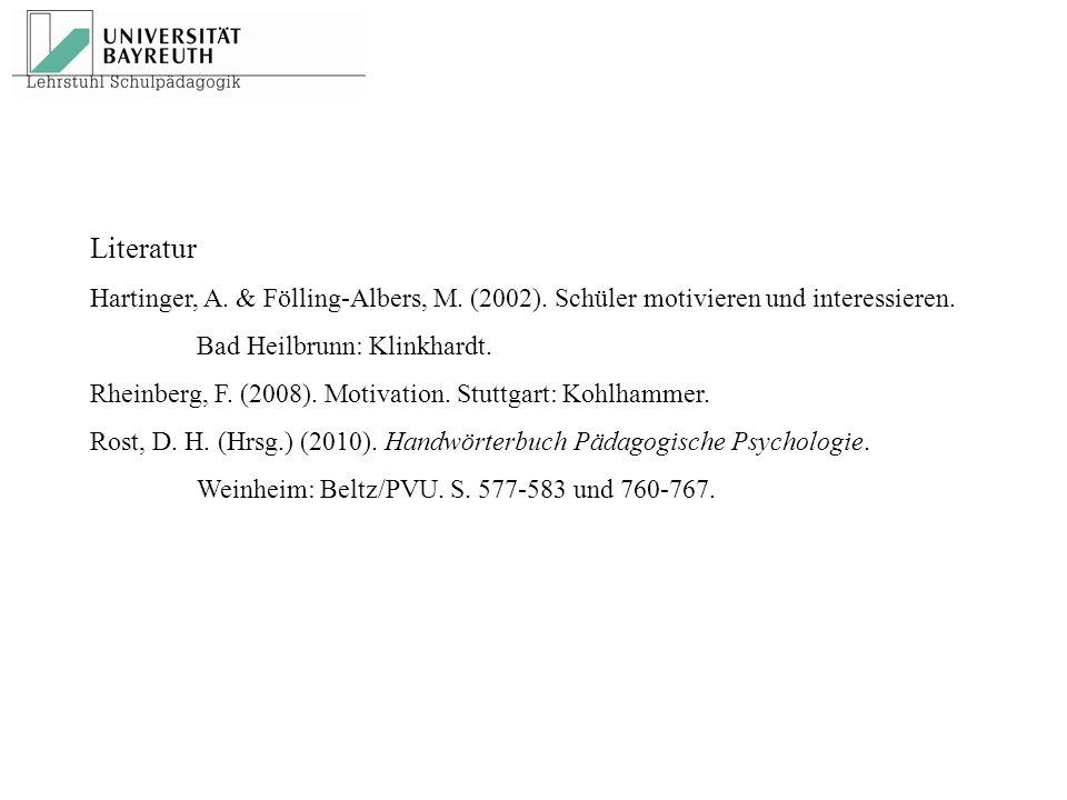 Literatur Hartinger, A. & Fölling-Albers, M. (2002). Schüler motivieren und interessieren. Bad Heilbrunn: Klinkhardt. Rheinberg, F. (2008). Motivation