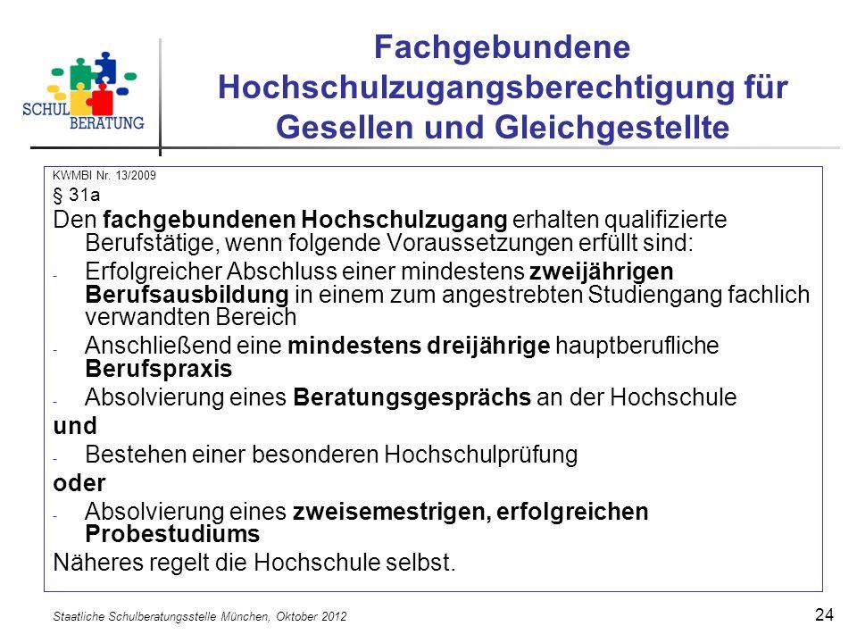 Staatliche Schulberatungsstelle München, Oktober 2012 24 Fachgebundene Hochschulzugangsberechtigung für Gesellen und Gleichgestellte KWMBI Nr.