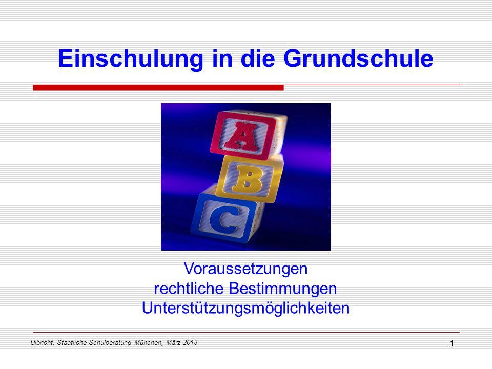 Ulbricht, Staatliche Schulberatung München, März 2013 1 Voraussetzungen rechtliche Bestimmungen Unterstützungsmöglichkeiten Einschulung in die Grundsc