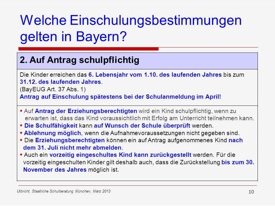 Ulbricht, Staatliche Schulberatung München, März 2013 10 Welche Einschulungsbestimmungen gelten in Bayern? 2. Auf Antrag schulpflichtig Die Kinder err