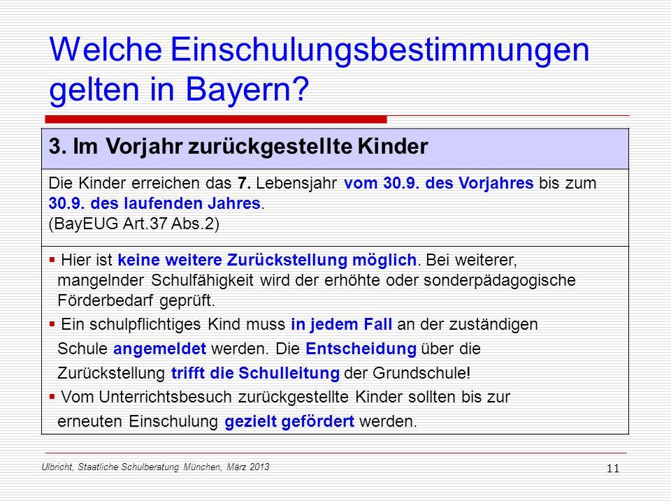 Ulbricht, Staatliche Schulberatung München, März 2013 11 Welche Einschulungsbestimmungen gelten in Bayern? 3. Im Vorjahr zurückgestellte Kinder Die Ki