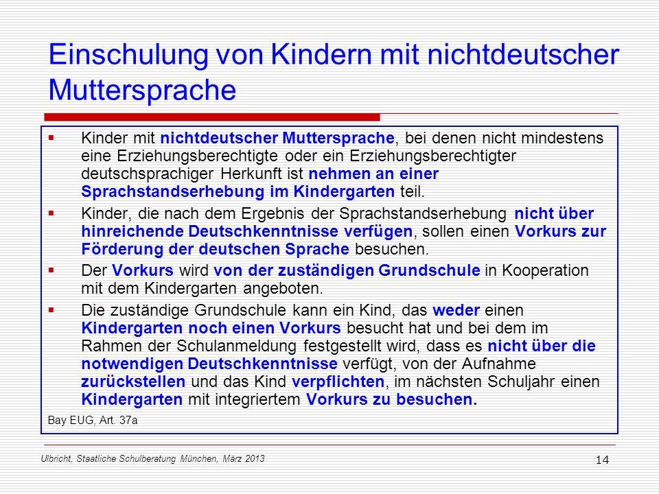 Ulbricht, Staatliche Schulberatung München, März 2013 14 Einschulung von Kindern mit nichtdeutscher Muttersprache Kinder mit nichtdeutscher Mutterspra