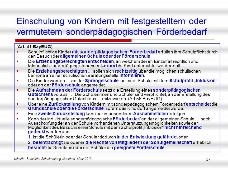 Ulbricht, Staatliche Schulberatung München, März 2013 17 Einschulung von Kindern mit festgestelltem oder vermutetem sonderpädagogischen Förderbedarf (