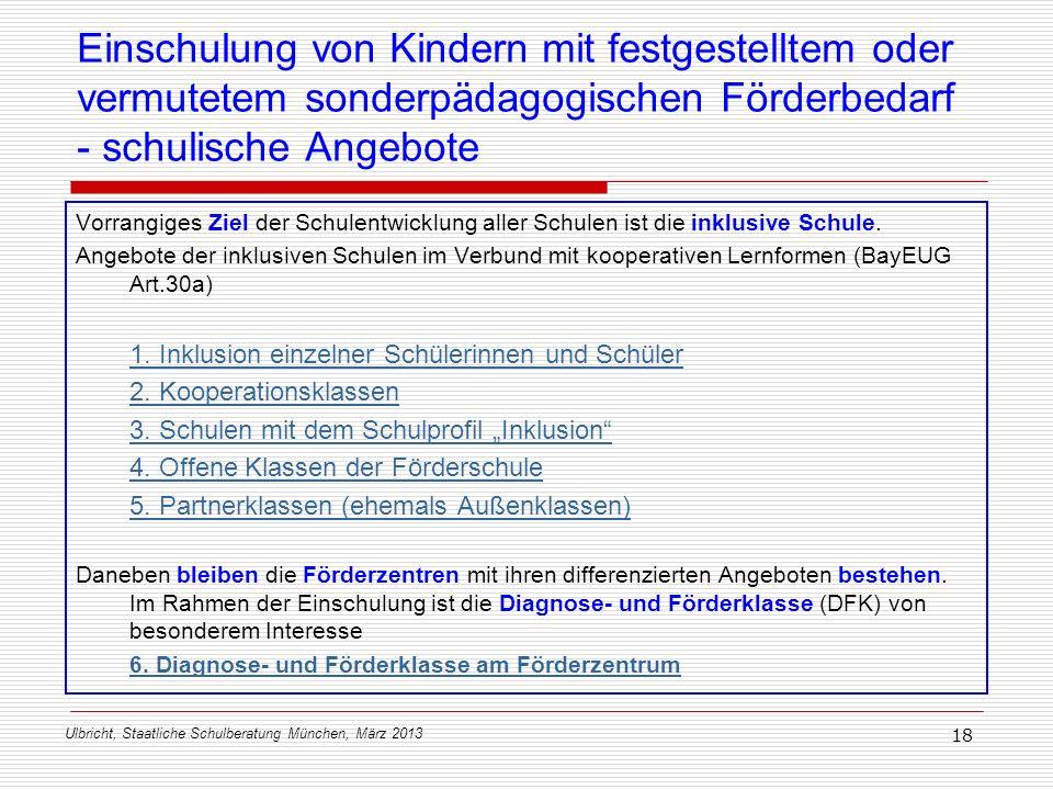 Ulbricht, Staatliche Schulberatung München, März 2013 18 Einschulung von Kindern mit festgestelltem oder vermutetem sonderpädagogischen Förderbedarf -