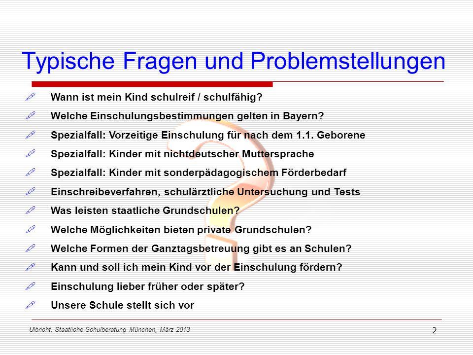 Ulbricht, Staatliche Schulberatung München, März 2013 2 Typische Fragen und Problemstellungen Wann ist mein Kind schulreif / schulfähig? Welche Einsch
