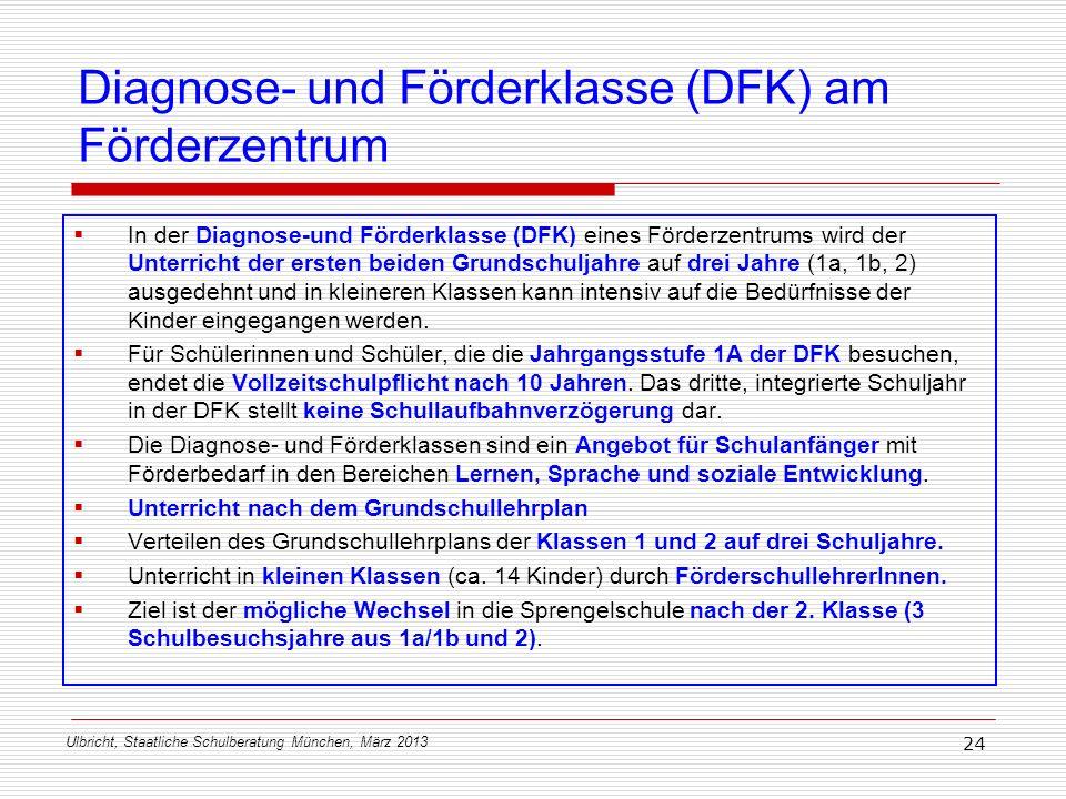 Ulbricht, Staatliche Schulberatung München, März 2013 24 Diagnose- und Förderklasse (DFK) am Förderzentrum In der Diagnose-und Förderklasse (DFK) eine