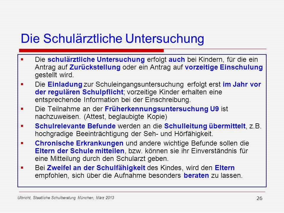 Ulbricht, Staatliche Schulberatung München, März 2013 26 Die Schulärztliche Untersuchung Die schulärztliche Untersuchung erfolgt auch bei Kindern, für