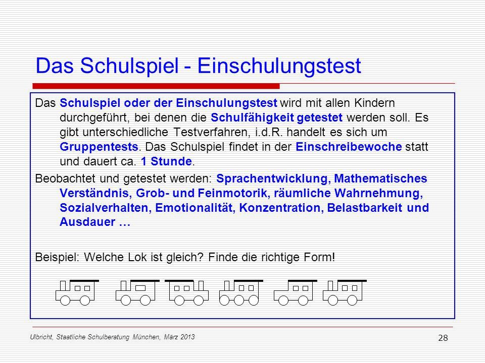 Ulbricht, Staatliche Schulberatung München, März 2013 28 Das Schulspiel - Einschulungstest Das Schulspiel oder der Einschulungstest wird mit allen Kin