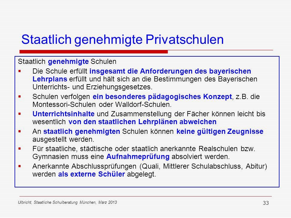 Ulbricht, Staatliche Schulberatung München, März 2013 33 Staatlich genehmigte Privatschulen Staatlich genehmigte Schulen Die Schule erfüllt insgesamt