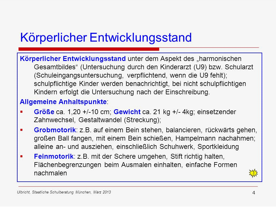 Ulbricht, Staatliche Schulberatung München, März 2013 4 Körperlicher Entwicklungsstand Körperlicher Entwicklungsstand unter dem Aspekt des harmonische