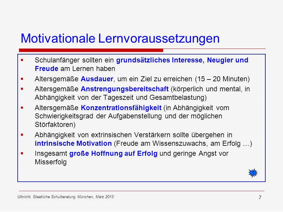 Ulbricht, Staatliche Schulberatung München, März 2013 7 Motivationale Lernvoraussetzungen Schulanfänger sollten ein grundsätzliches Interesse, Neugier