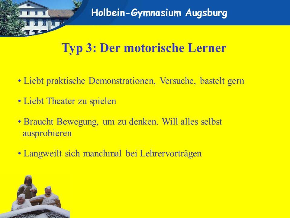 Typ 3: Der motorische Lerner Liebt praktische Demonstrationen, Versuche, bastelt gern Liebt Theater zu spielen Braucht Bewegung, um zu denken. Will al