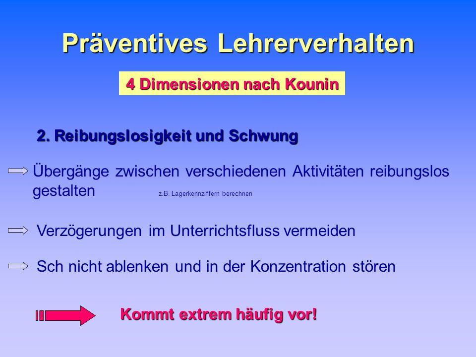 Präventives Lehrerverhalten 4 Dimensionen nach Kounin 2. Reibungslosigkeit und Schwung Kommt extrem häufig vor! Übergänge zwischen verschiedenen Aktiv