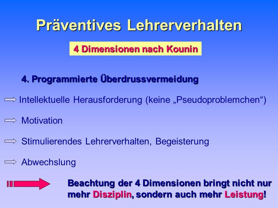 Präventives Lehrerverhalten 4 Dimensionen nach Kounin 4. Programmierte Überdrussvermeidung Beachtung der 4 Dimensionen bringt nicht nur mehr Disziplin