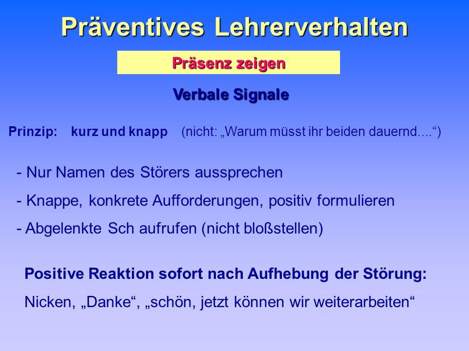 Präventives Lehrerverhalten Präsenz zeigen Verbale Signale Prinzip: kurz und knapp (nicht: Warum müsst ihr beiden dauernd....) - Nur Namen des Störers