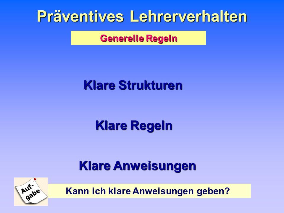Präventives Lehrerverhalten Generelle Regeln Klare Strukturen Klare Regeln Klare Anweisungen Kann ich klare Anweisungen geben?