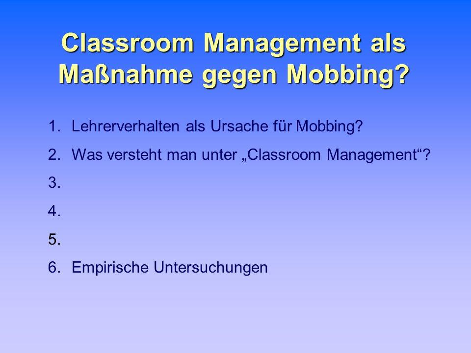 Classroom Management als Maßnahme gegen Mobbing? 1.Lehrerverhalten als Ursache für Mobbing? 2.Was versteht man unter Classroom Management? 3. 4. 5. 6.