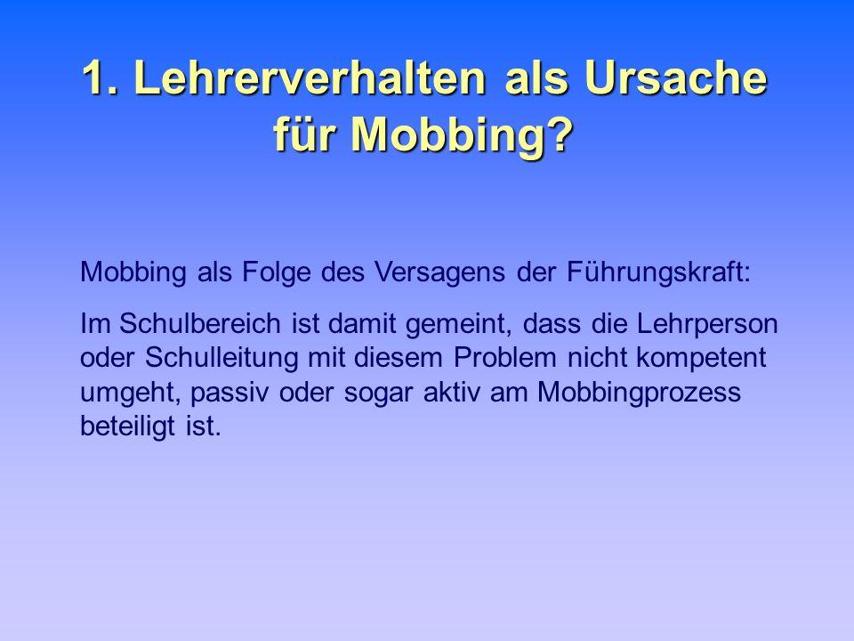 1. Lehrerverhalten als Ursache für Mobbing? Mobbing als Folge des Versagens der Führungskraft: Im Schulbereich ist damit gemeint, dass die Lehrperson