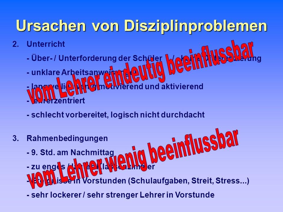 Ursachen von Disziplinproblemen 2. Unterricht - Über- / Unterforderung der Schüler / keine Differenzierung - unklare Arbeitsanweisungen - langweilig,