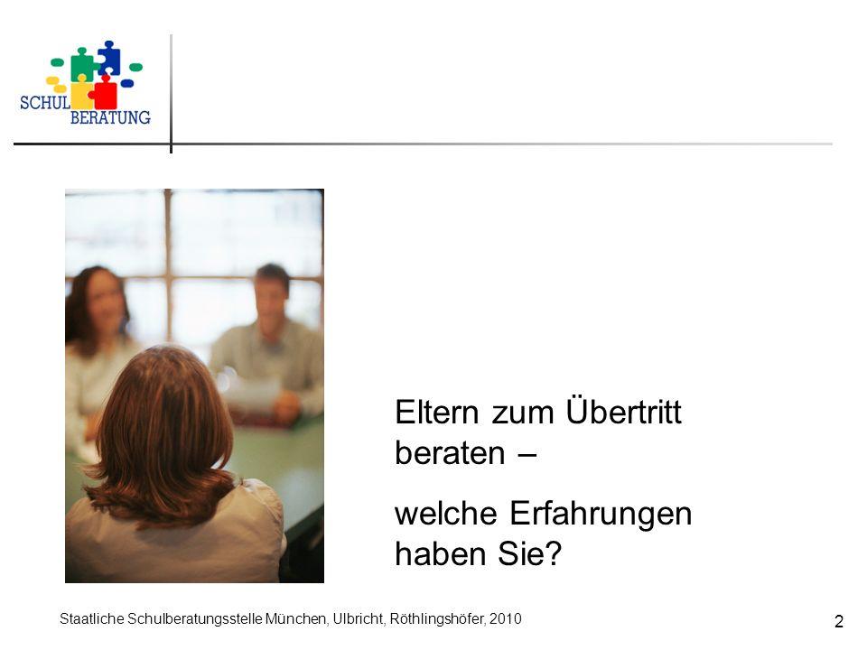 Staatliche Schulberatungsstelle München, Ulbricht, Röthlingshöfer, 2010 2 Eltern zum Übertritt beraten – welche Erfahrungen haben Sie?