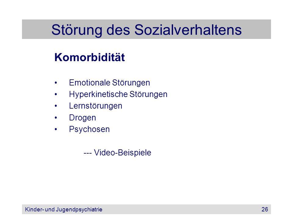 Kinder- und Jugendpsychiatrie26 Störung des Sozialverhaltens Komorbidität Emotionale Störungen Hyperkinetische Störungen Lernstörungen Drogen Psychose