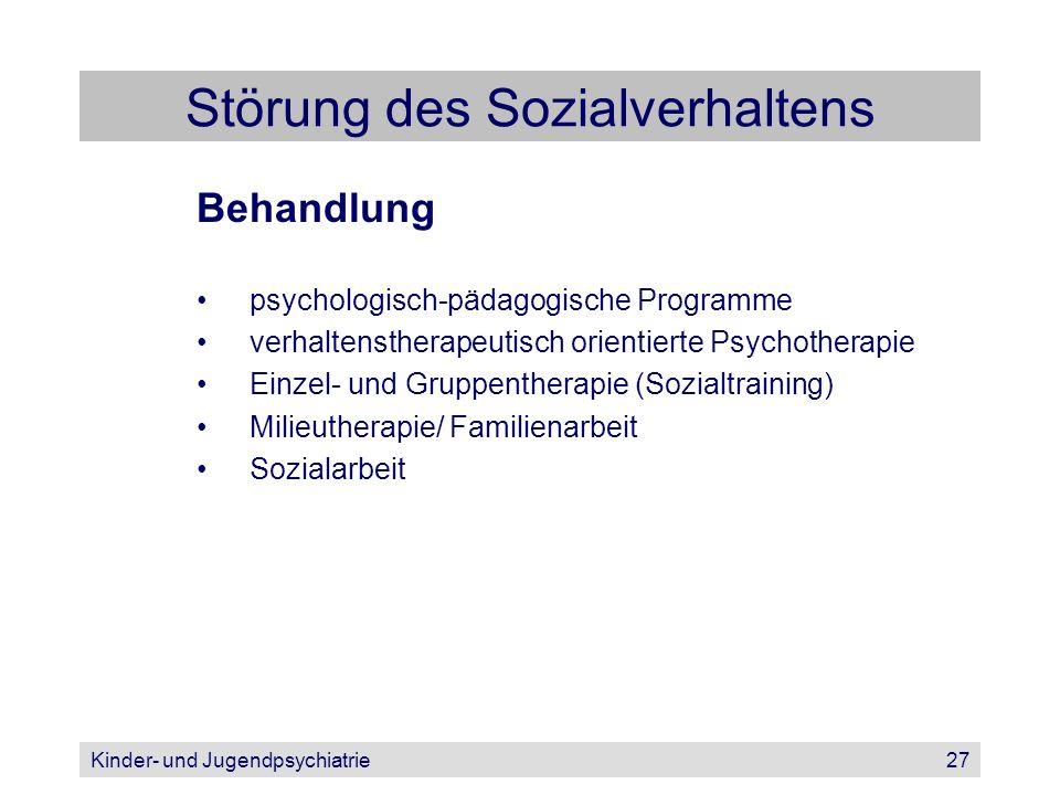 Kinder- und Jugendpsychiatrie27 Störung des Sozialverhaltens Behandlung psychologisch-pädagogische Programme verhaltenstherapeutisch orientierte Psych