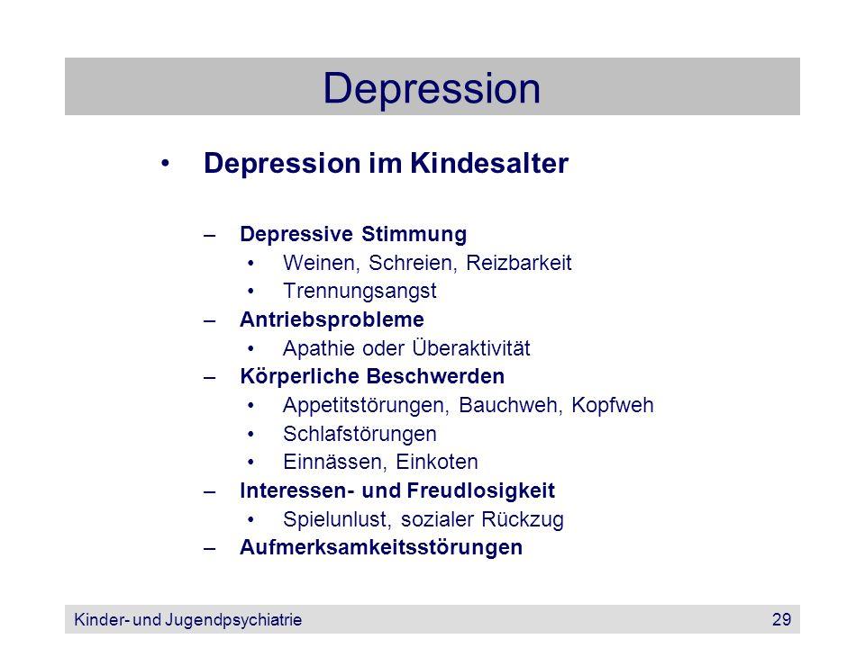 Kinder- und Jugendpsychiatrie29 Depression Depression im Kindesalter –Depressive Stimmung Weinen, Schreien, Reizbarkeit Trennungsangst –Antriebsproble