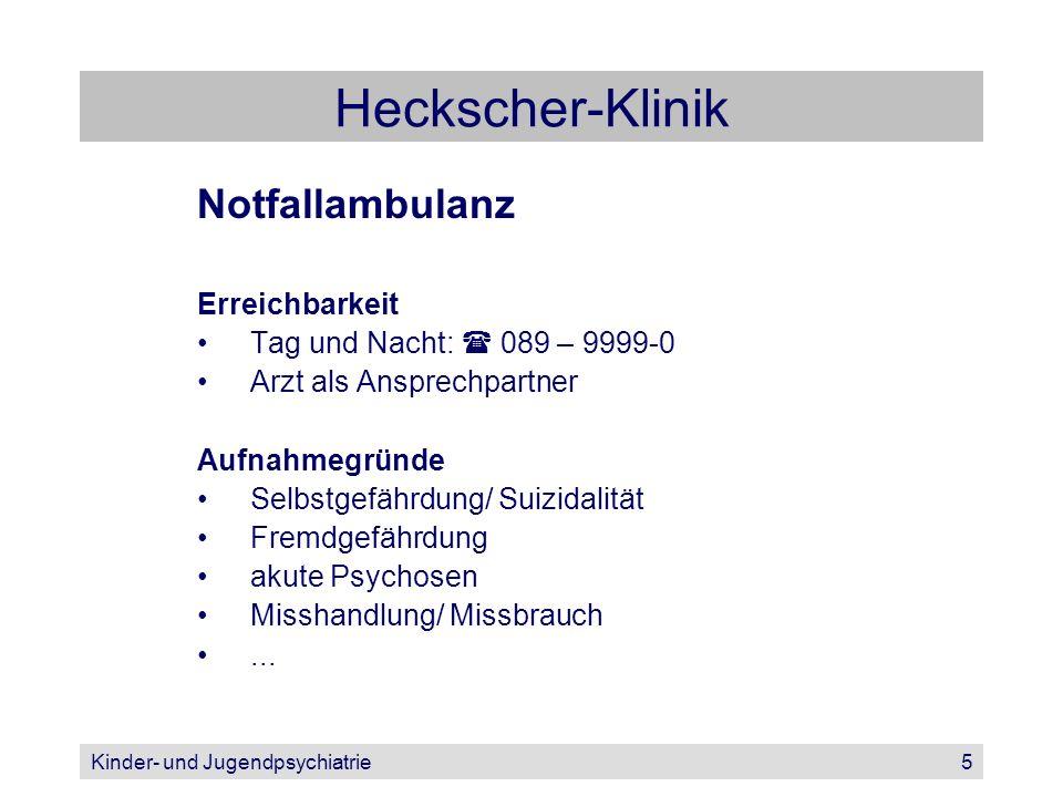 Kinder- und Jugendpsychiatrie5 Heckscher-Klinik Notfallambulanz Erreichbarkeit Tag und Nacht: 089 – 9999-0 Arzt als Ansprechpartner Aufnahmegründe Sel