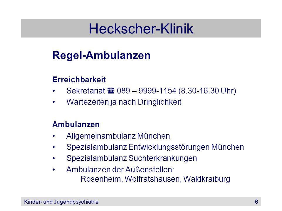 Kinder- und Jugendpsychiatrie6 Heckscher-Klinik Regel-Ambulanzen Erreichbarkeit Sekretariat 089 – 9999-1154 (8.30-16.30 Uhr) Wartezeiten ja nach Dring