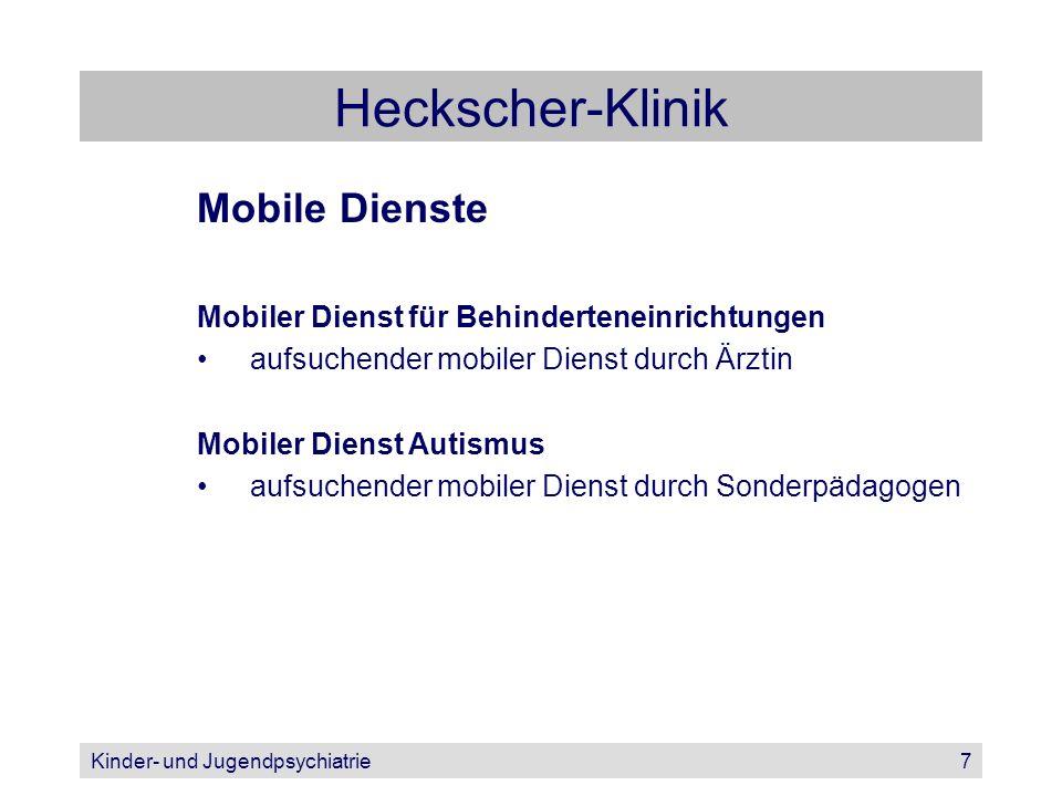 Kinder- und Jugendpsychiatrie7 Heckscher-Klinik Mobile Dienste Mobiler Dienst für Behinderteneinrichtungen aufsuchender mobiler Dienst durch Ärztin Mo