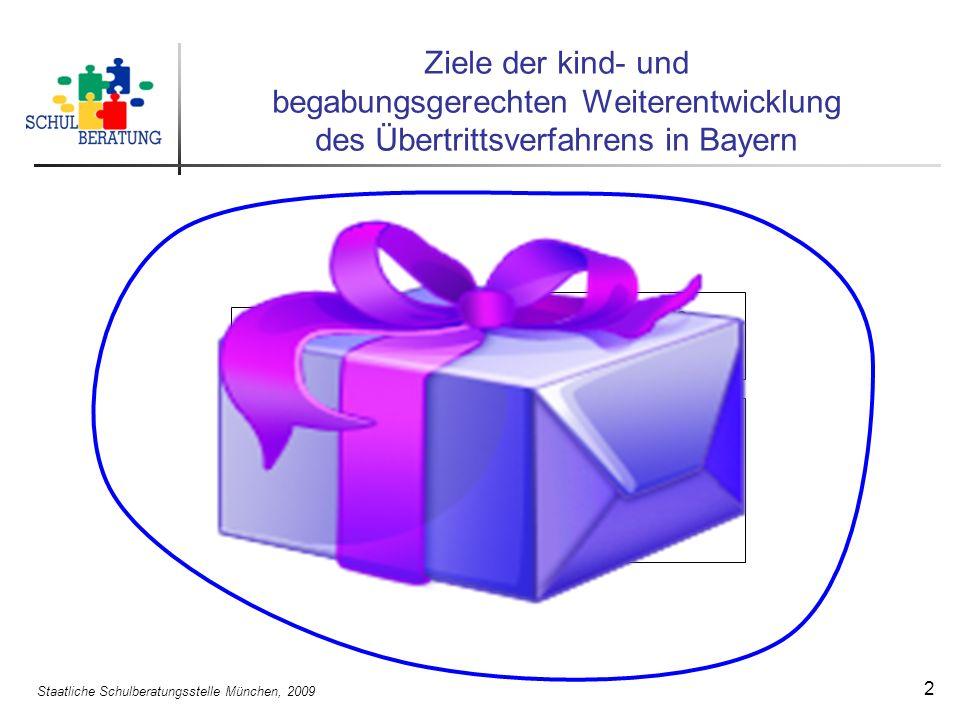 Staatliche Schulberatungsstelle München, 2009 2 Durchlässigkeit erhöhen Elternwillen stärken Klare und einfache Regelungen schaffen Qualität sichern Ziele der kind- und begabungsgerechten Weiterentwicklung des Übertrittsverfahrens in Bayern