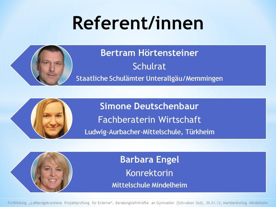 Referent/innen Bertram Hörtensteiner Schulrat Staatliche Schulämter Unterallgäu/Memmingen Simone Deutschenbaur Fachberaterin Wirtschaft Ludwig-Aurbach