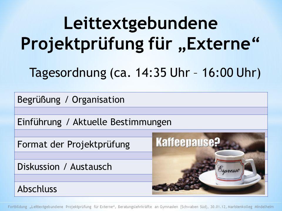 Tagesordnung (ca. 14:35 Uhr – 16:00 Uhr) Begrüßung / Organisation Einführung / Aktuelle Bestimmungen Format der Projektprüfung Diskussion / Austausch