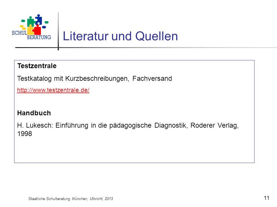 Staatliche Schulberatung München, Ulbricht, 2013 11 Literatur und Quellen Testzentrale Testkatalog mit Kurzbeschreibungen, Fachversand http://www.test