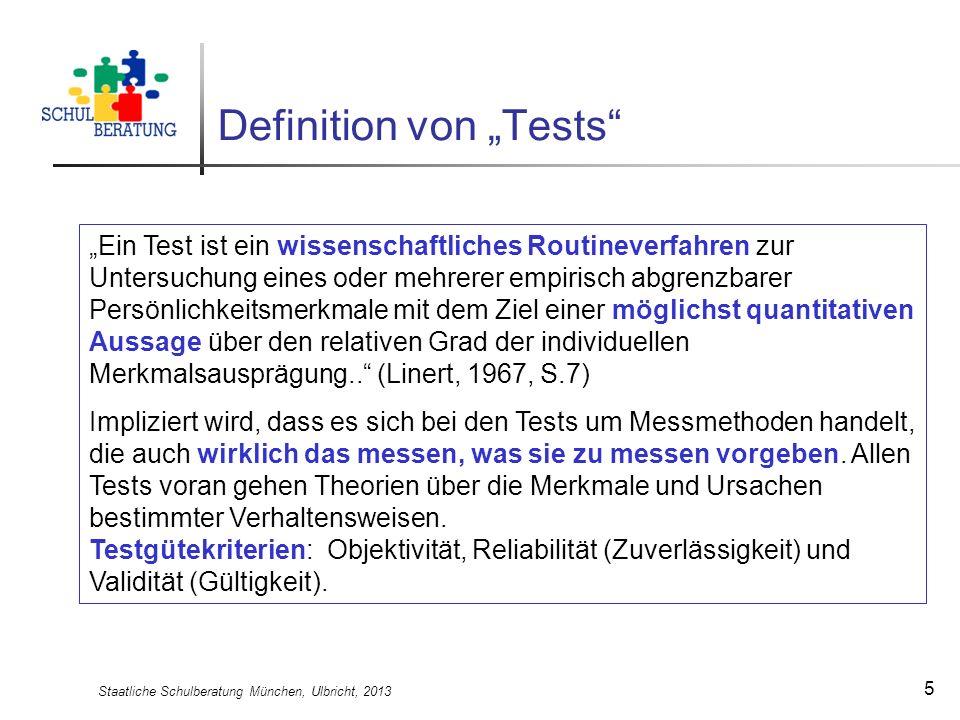 Staatliche Schulberatung München, Ulbricht, 2013 5 Definition von Tests Ein Test ist ein wissenschaftliches Routineverfahren zur Untersuchung eines od