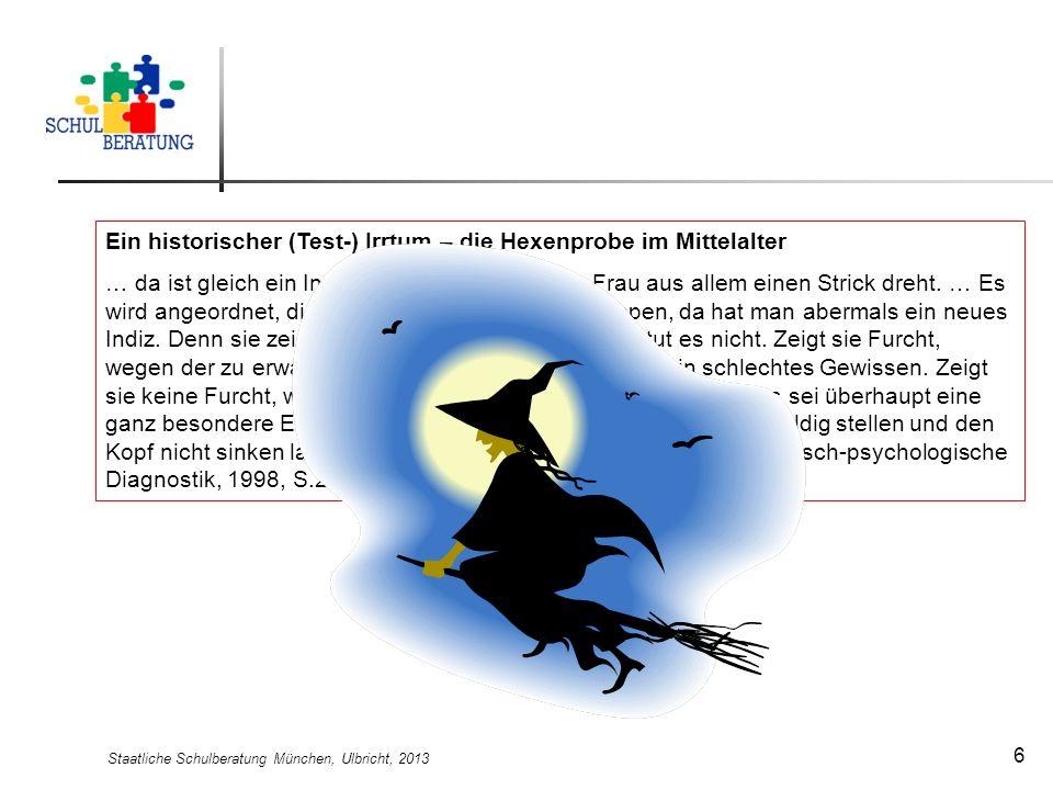 Staatliche Schulberatung München, Ulbricht, 2013 6 Ein historischer (Test-) Irrtum – die Hexenprobe im Mittelalter … da ist gleich ein Indiz zur Hand,