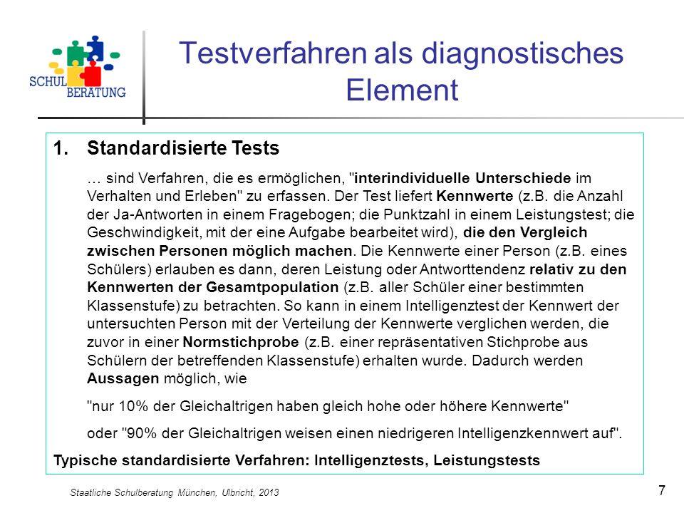 Staatliche Schulberatung München, Ulbricht, 2013 7 Testverfahren als diagnostisches Element 1.Standardisierte Tests … sind Verfahren, die es ermöglich