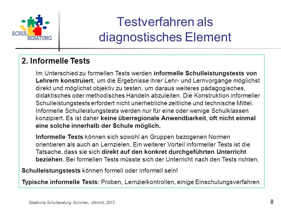 Staatliche Schulberatung München, Ulbricht, 2013 8 Testverfahren als diagnostisches Element 2. Informelle Tests Im Unterschied zu formellen Tests werd