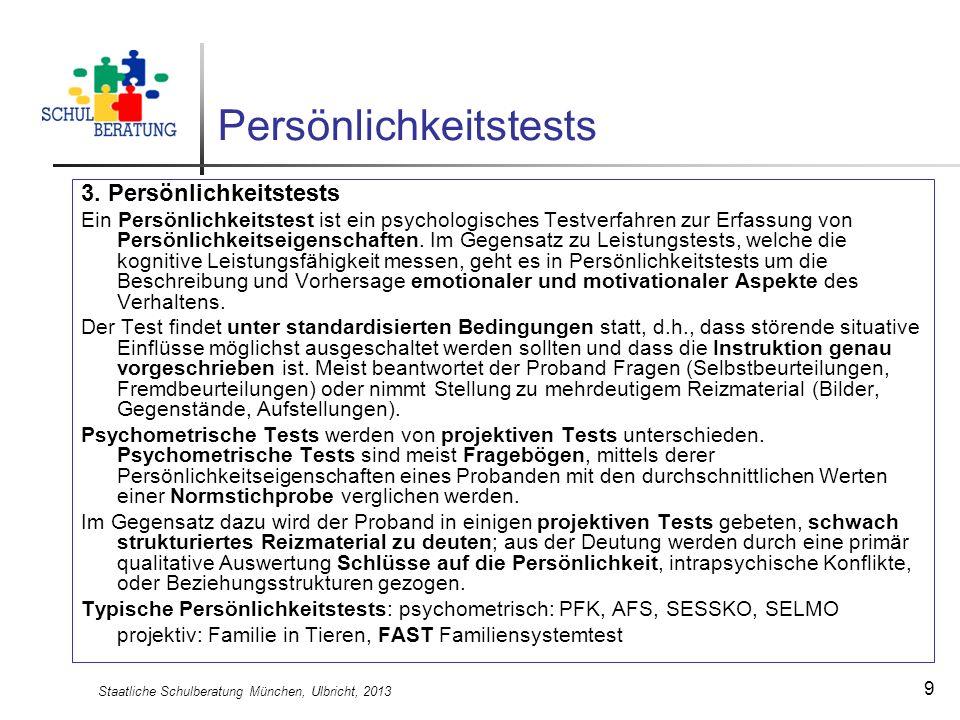 Staatliche Schulberatung München, Ulbricht, 2013 9 Persönlichkeitstests 3. Persönlichkeitstests Ein Persönlichkeitstest ist ein psychologisches Testve