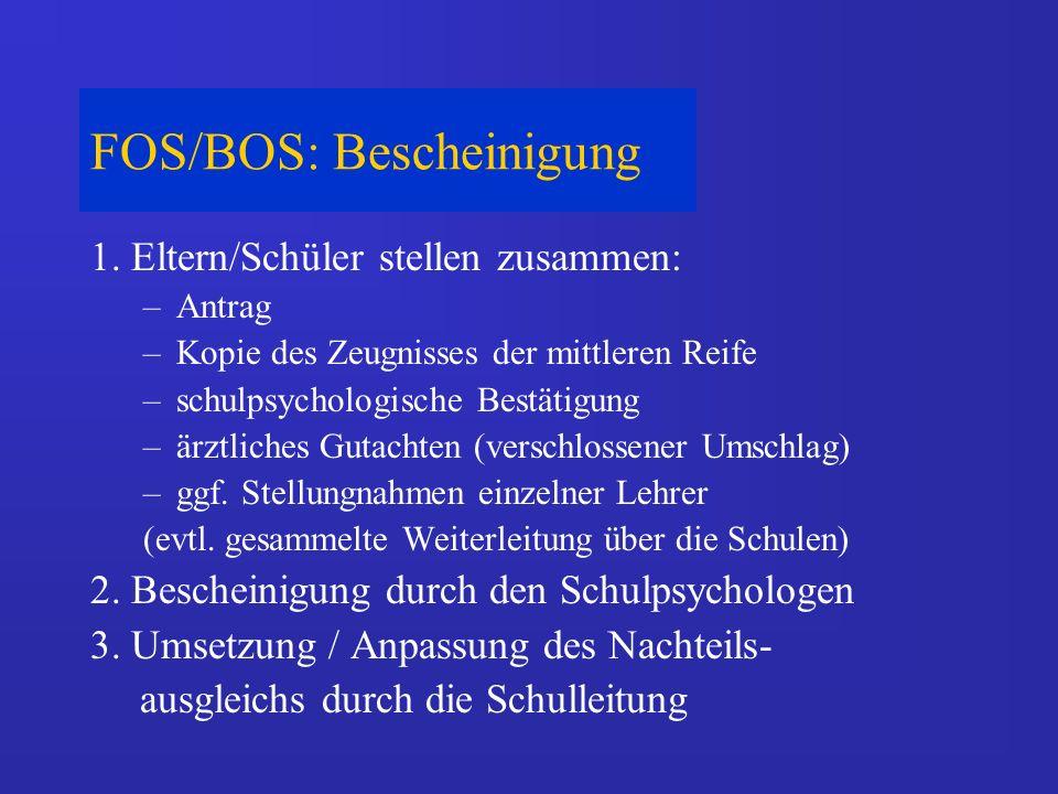 FOS/BOS: Bescheinigung 1. Eltern/Schüler stellen zusammen: –Antrag –Kopie des Zeugnisses der mittleren Reife –schulpsychologische Bestätigung –ärztlic
